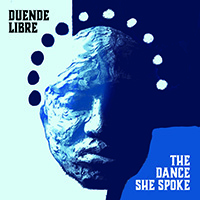 Duende Libre-The Dance She Spoke