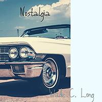 Nostalgia Wade C. Long