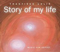 Frantisek Uhlir - Story of My Life (Music for Septet)